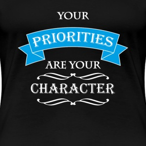 Your priorities are your character Tee shirts - T-shirt Premium Femme