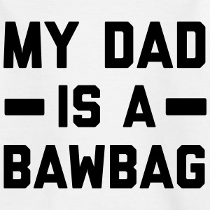 My dad is a bawbag Shirts - Kids' T-Shirt