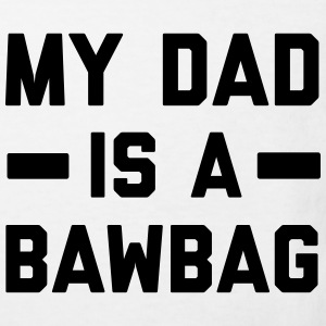 My dad is a bawbag Shirts - Kids' Organic T-shirt