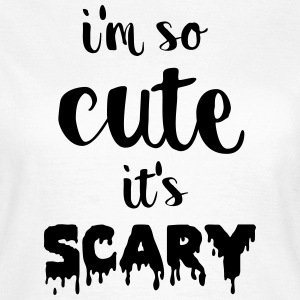 I'm so cute it's scary T-shirts - Vrouwen T-shirt
