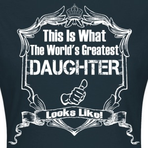 This Is What The World's Greatest Daughter  T-Shirts - Women's T-Shirt