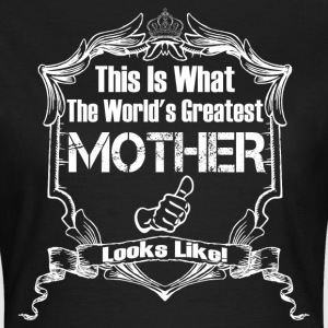 Worlds Greatest Mother Looks Like T-Shirts - Women's T-Shirt