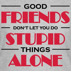 Good friends don't let you do stupid things T-shirts - T-shirt dam