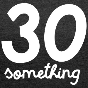 30 Something T-Shirts - Frauen T-Shirt mit gerollten Ärmeln