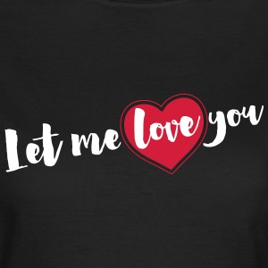 Let me love you T-Shirts - Frauen T-Shirt