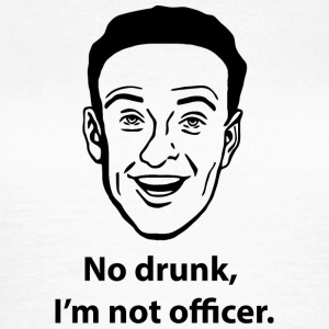 No Drunk, I'm not officer T-Shirts - Women's T-Shirt