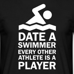 Date a swimmer Swimming T Shirt T-Shirts - Men's T-Shirt