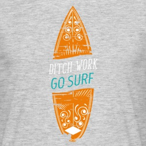 Ditch work go Surf T-shirt T-Shirts - Men's T-Shirt