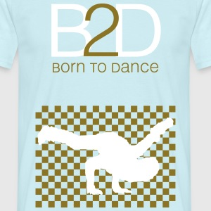 born to dance T-Shirts - Männer T-Shirt