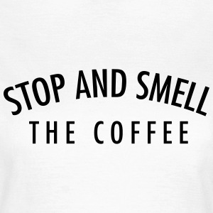 Stop and smell the coffee T-Shirts - Women's T-Shirt
