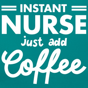 Instant Nurse - Just Add Coffee T-Shirts - Frauen T-Shirt