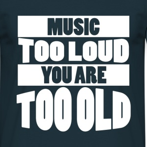 Too Loud - Too Old (Blue T-Shirt) - Men's T-Shirt