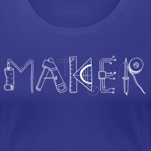 Maker! - Frauen Premium T-Shirt