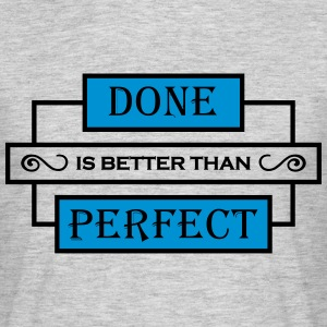 Done is better than perfect T-shirts - Herre-T-shirt