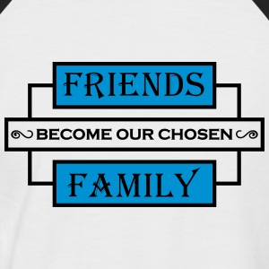 Friends become our chosen family Tee shirts - T-shirt baseball manches courtes Homme