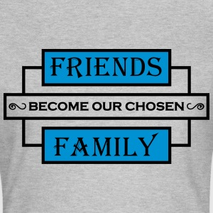 Friends become our chosen family Magliette - Maglietta da donna