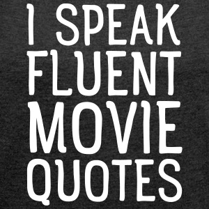 I Speak Fluent Movie Quotes T-shirts - Vrouwen T-shirt met opgerolde mouwen