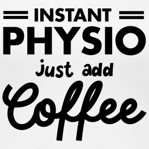 Instant Physio - Just Add Coffee T-shirts - Dame premium T-shirt
