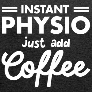 Instant Physio - Just Add Coffee T-shirts - Vrouwen T-shirt met opgerolde mouwen