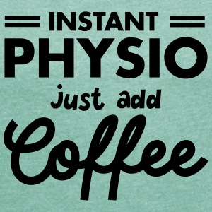 Instant Physio - Just Add Coffee T-skjorter - T-skjorte med rulleermer for kvinner