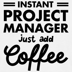 Instant Project Manager- Just Add Coffee T-shirts - T-shirt herr