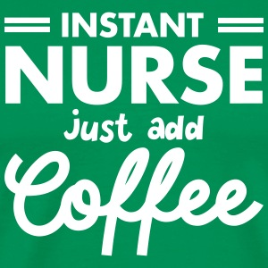 Instant Nurse - Just Add Coffee T-shirts - Mannen Premium T-shirt