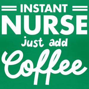 Instant Nurse - Just Add Coffee Tee shirts - T-shirt Premium Femme