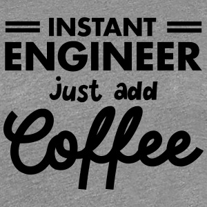 Geek Instant Engineer Just Add Coffee Tee shirts - T-shirt Premium Femme