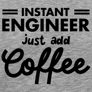 Instant Engineer - Just Add Coffee T-Shirts - Men's Premium T-Shirt