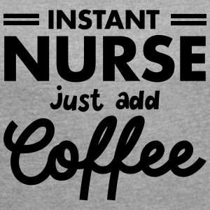 Instant Nurse - Just Add Coffee T-shirts - T-shirt med upprullade ärmar dam
