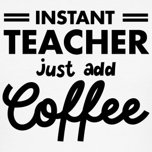 Instant Teacher - Just Add Coffee T-Shirts - Männer Slim Fit T-Shirt