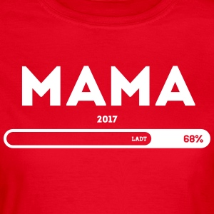Mama 2017 please wait Ladebalken T-Shirts - Frauen T-Shirt