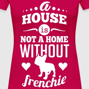 A house is not a home without a frenchie Camisetas - Camiseta premium mujer