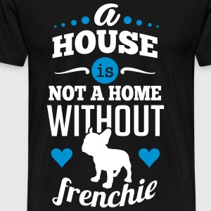 A house is not a home without a frenchie T-shirts - Herre premium T-shirt
