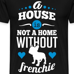 A house is not a home without a frenchie T-shirts - Premium-T-shirt herr