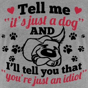 just a dog? You are just an idiot! T-Shirts - Women's Premium T-Shirt