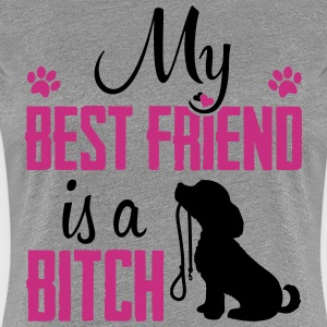 Dogshirt: My Best Friend Is A Bitch T-Shirts - Women's Premium T-Shirt