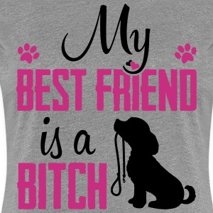 Dogshirt: My Best Friend Is A Bitch T-shirts - Premium-T-shirt dam
