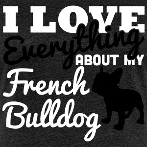 I Love Everything About My French Bulldog T-shirts - Dame premium T-shirt