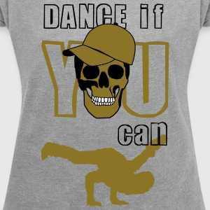 dance if you can T-Shirts - Frauen T-Shirt mit gerollten Ärmeln