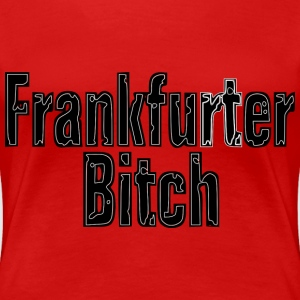 Frankfurter Bitch - Frauen Premium T-Shirt