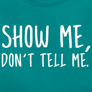 Show Me, Don't Tell Me T-shirts - Dame-T-shirt