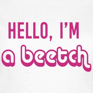 Hello, I'm a Beetch T-Shirts - Frauen T-Shirt