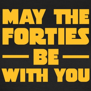 May The Forties Be With You Magliette - Maglietta da donna