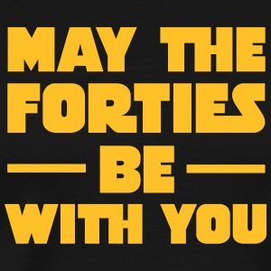 May The Forties Be With You Magliette - Maglietta Premium da uomo