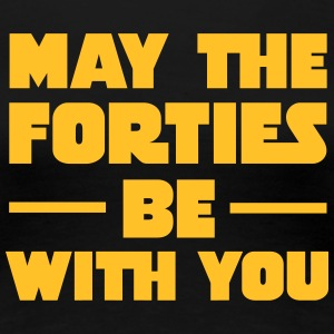 May The Forties Be With You T-shirts - Dame premium T-shirt