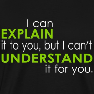 I can explain it to you... - Männer Premium T-Shirt