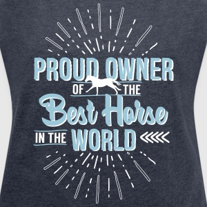 Owner of the world's best horse T-Shirts - Women's T-shirt with rolled up sleeves