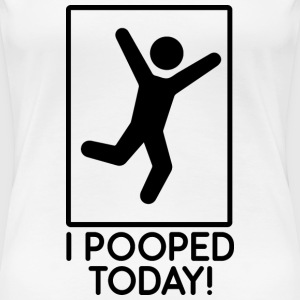 I pooped today! - Women's Premium T-Shirt