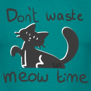 Don't waste meow time T-Shirts - Männer T-Shirt